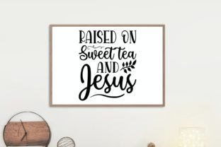 Raised on Sweet Tea and Jesus, Svg Graphic Illustrations By VectorEnvy 1