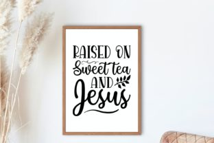 Raised on Sweet Tea and Jesus, Svg Graphic Illustrations By VectorEnvy 2