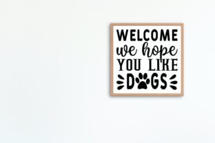 Welcome We Hope You Like Dogs Svg Graphic Illustrations By VectorEnvy 3