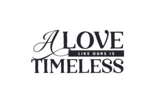 A Love Like Ours is Timeless Anniversary Craft Cut File By Creative Fabrica Crafts