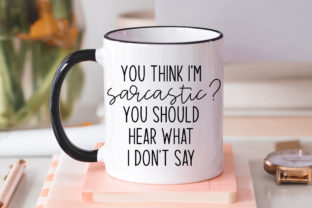 Sarcastic - You Think I'm Sarcastic? Graphic Crafts By Simply Cut Co
