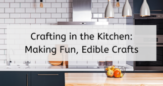 Crafting in the Kitchen: Making Fun, Edible Crafts