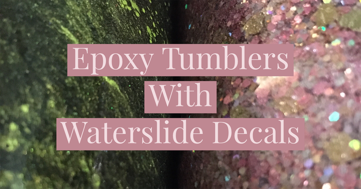 Making Epoxy Tumblers with Waterslide Decals
