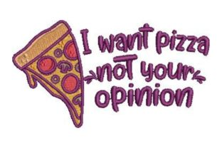 I Want Pizza Not Your Opinion Food & Dining Embroidery Design By Embroidery Designs