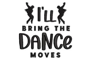 I'll Bring the Dance Moves Anniversary Embroidery Design By Embroidery Designs