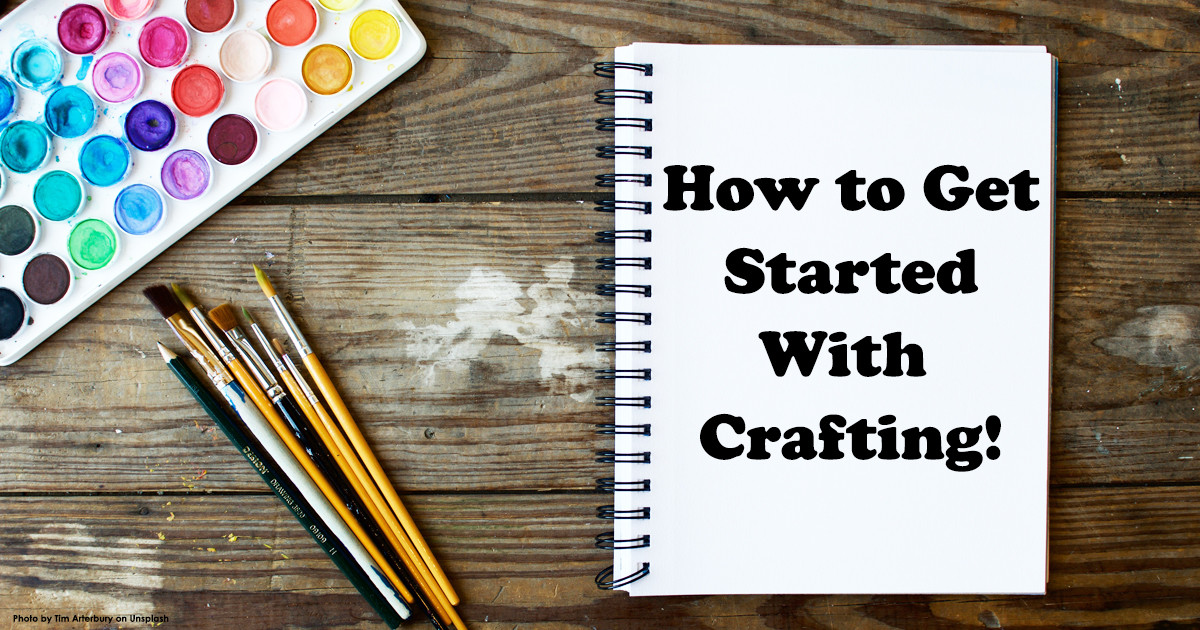How To Get Started With Crafting