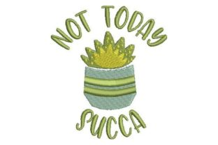 Not Today Succa Outdoor Quotes Embroidery Design By Embroidery Designs