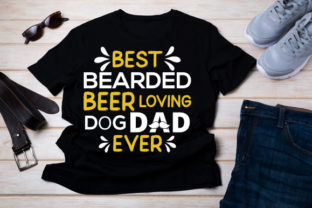 Best Bearded Beer Loving Dog Dad Ever Graphic Print Templates By Typo Creaty