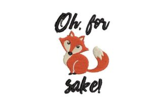 For Fox Sake Animal Quotes Embroidery Design By Embroidery Designs