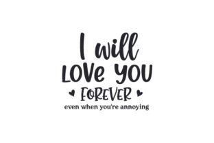 I Will Love You Forever Even when You're Annoying Anniversary Craft Cut File By Creative Fabrica Crafts
