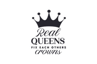 Real Queens Fix Each Others Crowns Quotes Craft Cut File By Creative Fabrica Crafts