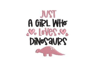 Just a Girl Who Loves Dinosaurs Dinosaurs Embroidery Design By Embroidery Designs