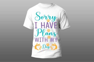 Sorry I Have Plans with My Dog Graphic Print Templates By Ador Hasan