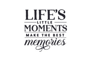 Life's Little Moments Make the Best Memories! Quotes Craft Cut File By Creative Fabrica Crafts