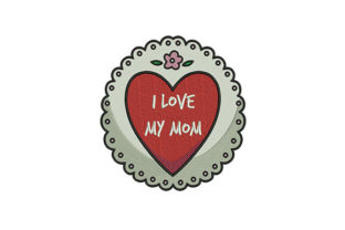 I Love My Mom Mother's Day Embroidery Design By DigitEMB