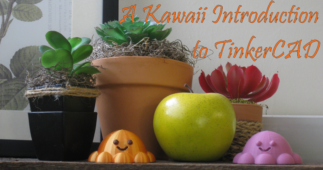 A Kawaii introduction to TinkerCAD for the Crafter