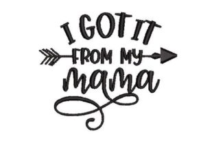 I Got It from My Mama Mother Embroidery Design By Embroidery Designs