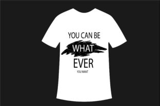 YOU CAN BE WHAT EVER U WANT T-SHIRT Graphic Print Templates By Ador Hasan