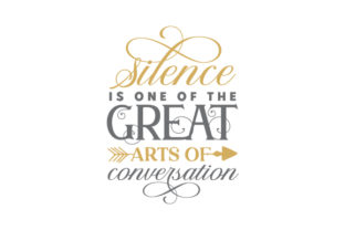 Silence is One of the Great Arts of Conversation Quotes Craft Cut File By Creative Fabrica Crafts 1