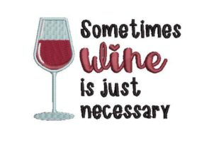 Sometimes Wine is Just Necessary Wine & Drinks Embroidery Design By Embroidery Designs