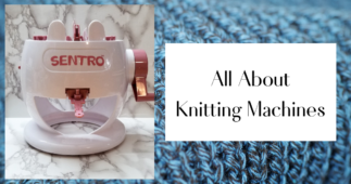 All About Knitting Machines