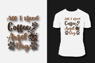 All I Need is Coffee and My Dog Design Graphic Print Templates By Ador Hasan