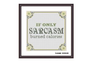Print on Demand: If Only Sarcasm Burned Calories Funny Graphic Cross Stitch Patterns By Tango Stitch