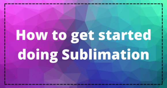 How to Get Started in Sublimation