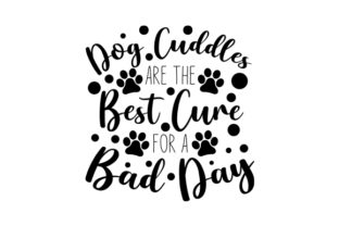 Dog Cuddles Are the Best Cure for a Bad Day Dogs Craft Cut File By Creative Fabrica Crafts 2