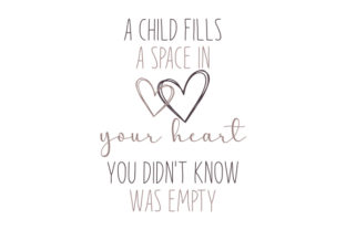 A Child Fills a Space in Your Heart You Didn't Know Was Empty Children Craft Cut File By Creative Fabrica Crafts 1