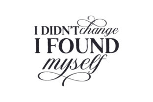 I Didn't Change I Found Myself Quotes Craft Cut File By Creative Fabrica Crafts