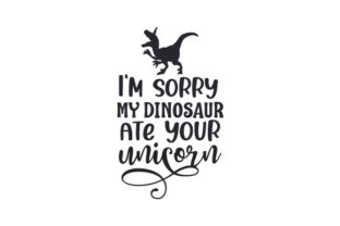I'm Sorry My Dinosaur Ate Your Unicorn Animals Craft Cut File By Creative Fabrica Crafts