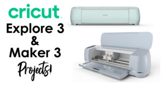 Projects You Can Make With The New Cricut Explore 3 and Cricut Maker 3