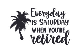Everyday is Saturday when You're Retired Quotes Craft Cut File By Creative Fabrica Crafts