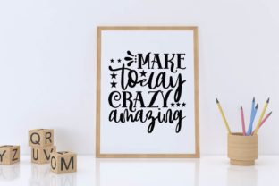 Make Today Crazy Amazing Graphic Print Templates By designstore