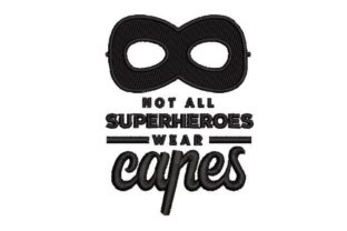 Not All Superheroes Wear Capes Babies & Kids Quotes Embroidery Design By Embroidery Designs