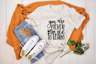 You Are Never Too Old to Learn Graphic Print Templates By designstore