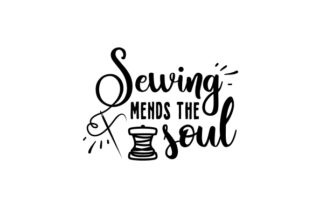 Sewing Mends the Soul Hobbies Craft Cut File By Creative Fabrica Crafts