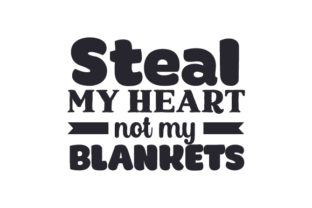 Steal My Heart, Not My Blankets Bedroom Craft Cut File By Creative Fabrica Crafts