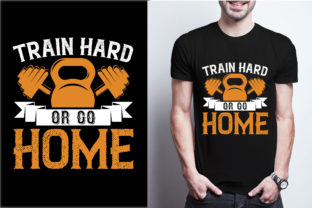 Train Hard or Go Home Graphic Print Templates By craftbundle