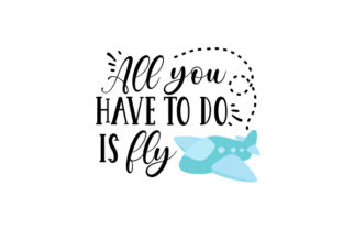 All You Have to Do is Fly Travel Craft Cut File By Creative Fabrica Crafts 1
