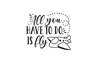 All You Have to Do is Fly Travel Craft Cut File By Creative Fabrica Crafts 2