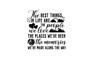 The Best Things in Life Are the People We Love, the Places We've Been & the Memories We've Made Along the Way Travel Craft Cut File By Creative Fabrica Crafts