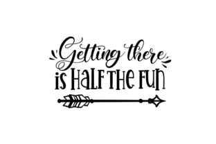Getting There is Half the Fun Travel Craft Cut File By Creative Fabrica Crafts