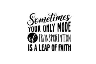 Sometimes Your Only Mode of Transportation is a Leap of Faith Travel Craft Cut File By Creative Fabrica Crafts
