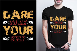 Dare to Be Your Self Graphic Print Templates By craftbundle