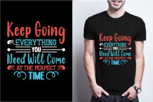 Keep Going Everything You Need Will Come Graphic Print Templates By craftbundle
