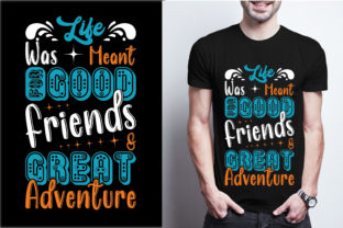 Life Was Meant for Good Friends & Great Graphic Print Templates By craftbundle
