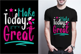 Make Today Great Graphic Print Templates By craftbundle
