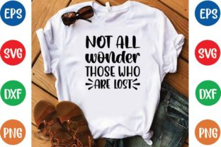 Not All Those Who Wonder Are Lost Svg Graphic Print Templates By designfactory